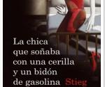 La chica que soñaba con una cerrilla y un bidón de gasolina – Stieg Larsson